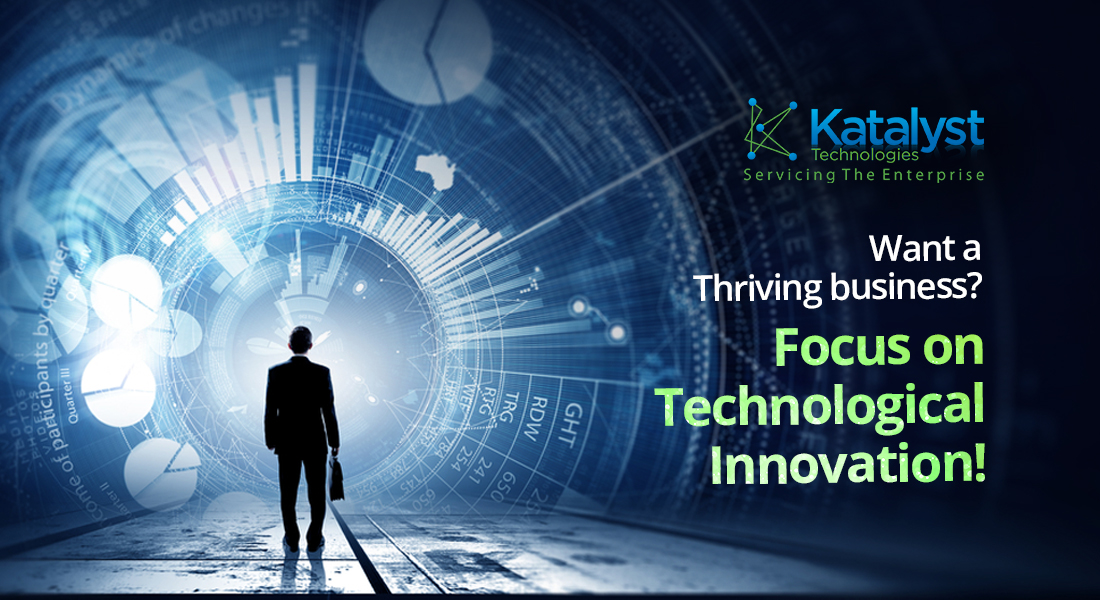 Want a Thriving Business? Focus on Technological Innovation!